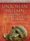 UnRoman Britain (eBook): Exposing the Great Myth of Britannia
